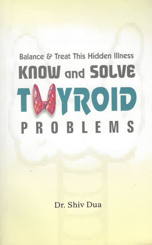 Dua, Know and Solve Thyroid Problems: Balance and Treat This Hidden Illness: Kno