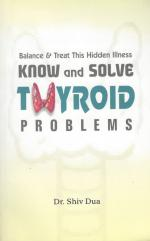 Dua, Know and Solve Thyroid Problems: Balance and Treat This Hidden Illness
